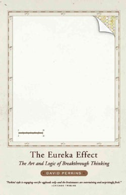 The Eureka Effect: The Art and Logic of Breakthrough Thinking (Paperback)