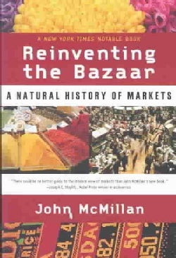Reinventing the Bazaar: A Natural History of Markets (Paperback)