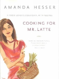 Cooking for Mr. Latte: A Food Lover's Courtship, With Recipes (Paperback)