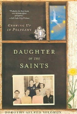 Daughter Of The Saints: Growing Up In Polygamy (Paperback)