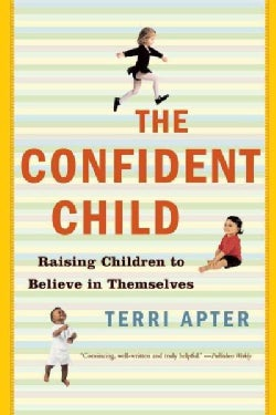 The Confident Child: Raising Children to Believe in Themselves (Paperback)