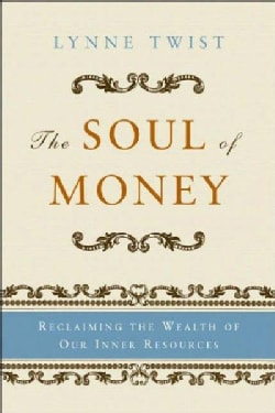 The Soul of Money: Reclaiming the Wealth of Our Inner Resources (Paperback)