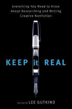 Keep It Real: Everything You Need to Know About Researching and Writing Creative Nonfiction (Paperback)