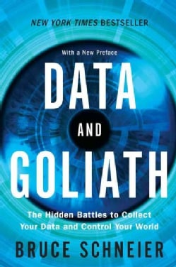 Data and Goliath: The Hidden Battles to Collect Your Data and Control Your World (Paperback)