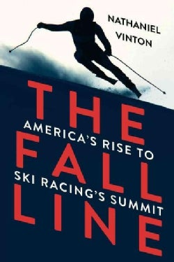 The Fall Line: America's Rise to Ski Racing's Summit (Paperback)