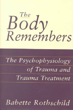 The Body Remembers: The Psychophysiology of Trauma and Trauma Treatment (Hardcover)