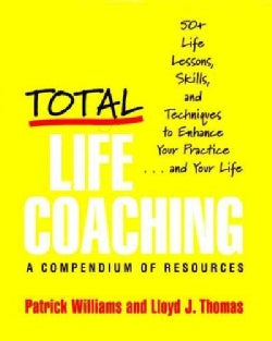Total Life Coaching: 50+ Life Lessons, Skills, and Techniques to Enhance Your Practice...and Your Life (Hardcover)