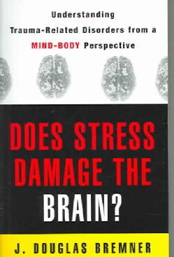 Does Stress Damage The Brain?: Understanding Trauma-related Disorders From A Mind-body Perspective (Paperback)