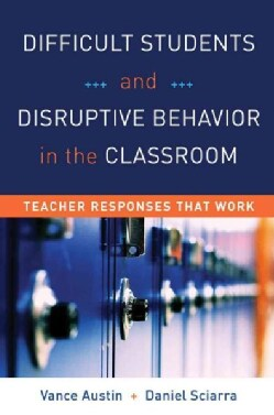 Difficult Students and Disruptive Behavior in the Classroom: Teacher Responses That Work (Paperback)