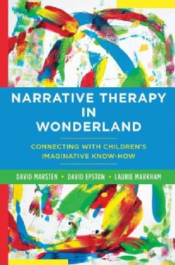 Narrative Therapy in Wonderland: Connecting With Children's Imaginative Know-how (Hardcover)