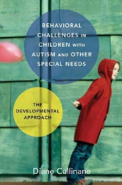 Behavioral Challenges in Children With Autism and Other Special Needs: The Developmental Approach (Hardcover)