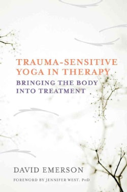 Trauma-Sensitive Yoga in Therapy: Bringing the Body into Treatment (Hardcover)