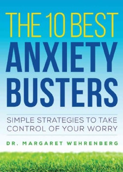 The 10 Best Anxiety Busters: Simple Strategies to Take Control of Your Worry (Paperback)