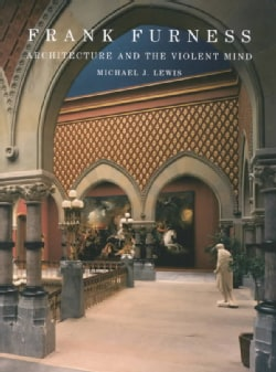 Frank Furness: Architecture and the Violent Mind (Hardcover)