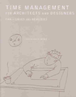 Time Management for Architects and Designers: Challenges and Remedies (Paperback)