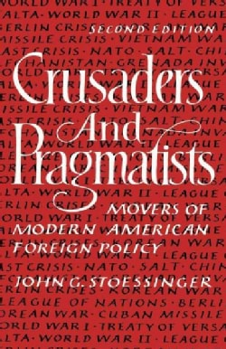 Crusaders and Pragmatists: Movers of Modern American Foreign Policy (Paperback)