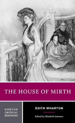 The House of Mirth: Authoritative Text Backgrounds and Contexts Criticism (Paperback)