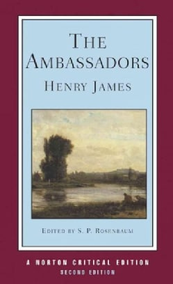 The Ambassadors: An Authoritative Text, the Author on the Novel, Criticism (Paperback)