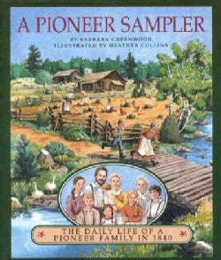 A Pioneer Sampler: The Daily Life of a Pioneer Family in 1840 (Paperback)