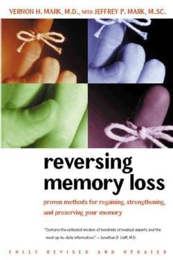 Reversing Memory Loss: Proven Methods for Regaining, Stengthening, and Preserving Your Memory (Paperback)