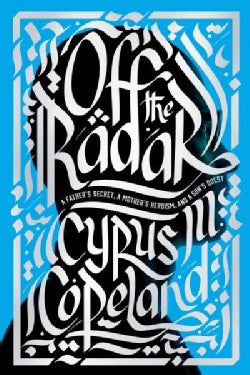 Off the Radar: A Father's Secret, A Mother's Heroism, and a Son's Quest (Hardcover)
