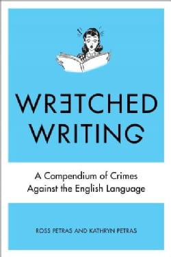 Wretched Writing: A Compendium of Crimes Against the English Language (Paperback)
