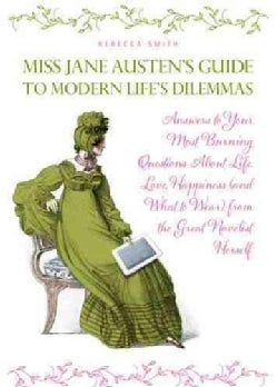 Miss Jane Austen's Guide to Modern Life's Dilemmas: Answers to Your Most Burning Questions About Life, Love, Happ... (Paperback)