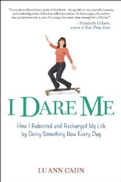 I Dare Me: How I Rebooted and Recharged My Life by Doing Something New Every Day (Paperback)