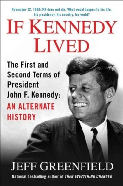 If Kennedy Lived: The First and Second Terms of President John F. Kennedy: An Alternate History (Hardcover)