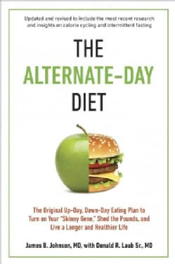 "The Alternate-Day Diet: The Original Up-Day, Down-Day Eating Plan to Turn on Your ""Skinny Gene,"" Shed the Pounds,... (Paperback)"