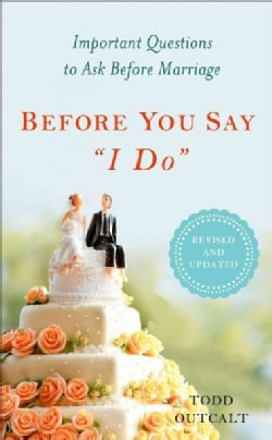 "Before You Say ""I Do"": Important Questions to Ask Before Marriage (Paperback)"