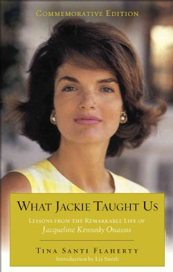 What Jackie Taught Us: Lessons from the Remarkable Life of Jacqueline Kennedy Onassis (Hardcover)