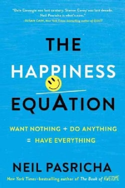 The Happiness Equation: Want Nothing + Do Anything = Have Everything (Hardcover)