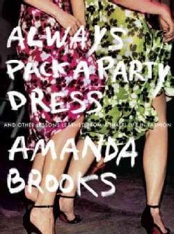Always Pack a Party Dress: And Other Lessons Learned from a (Half) Life in Fashion (Paperback)