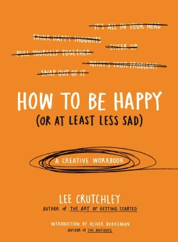 How to Be Happy (Or at Least Less Sad) (Paperback)