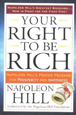 Your Right to Be Rich: Napoleon Hill's Proven Program for Prosperity and Happiness (Paperback)