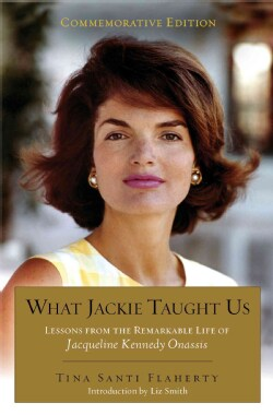 What Jackie Taught Us: Lessons from the Remarkable Life of Jacqueline Kennedy Onassis (Paperback)