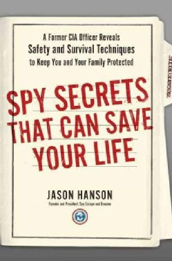Spy Secrets That Can Save Your Life: A Former CIA Officer Reveals Safety and Survival Techniques to Keep You and ... (Hardcover)