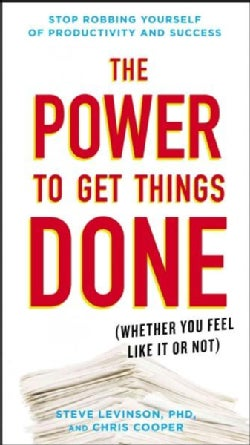 The Power to Get Things Done: Whether You Feel Like It or Not (Paperback)