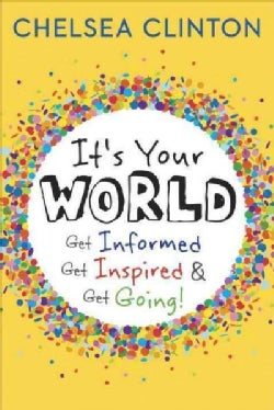 It's Your World: Get Informed, Get Inspired & Get Going! (Hardcover)