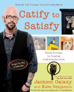 Catify to Satisfy: Simple Solutions for Creating a Cat-Friendly Home (Paperback)