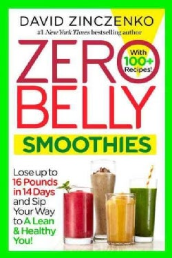 Zero Belly Smoothies: Lose Up to 16 Pounds in 14 Days and Sip Your Way to a Lean & Healthy You! (Paperback)
