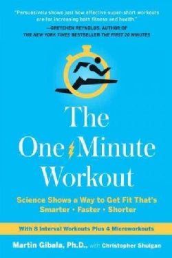 The One-Minute Workout: Science Shows a Way to Get Fit That's Smarter, Faster, Shorter (Hardcover)