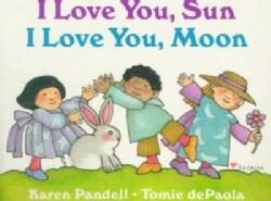 I Love You, Sun I Love You, Moon (Board book)