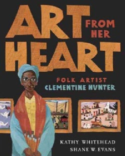Art From Her Heart: Folk Artist Clementine Hunter (Hardcover)