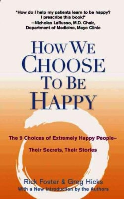 How We Choose to Be Happy: The 9 Choices of Extremely Happy People-Their Secrets, Their Stories (Paperback)