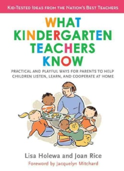 What Kindergarten Teachers Know: Practical and Playful Ways to Help Children Listen, Learn, and Cooperate at Home (Paperback)