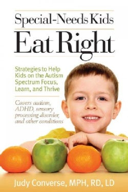 Special Needs Kids Eat Right: Stategies to Help Kids on the Autism Spectrum Focus, Learn, and Thrive (Paperback)