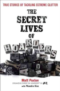 The Secret Lives of Hoarders: True Stories of Tackling Extreme Clutter (Paperback)