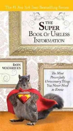 The Super Book of Useless Information: The Most Powerfully Unnecessary Things You Never Need to Know (Paperback)